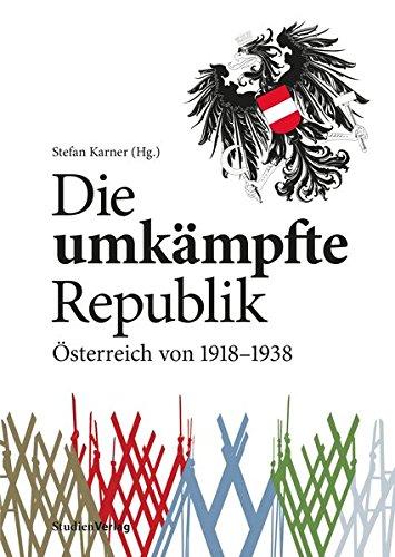 Die umkämpfte Republik: Österreich von 1918-1938