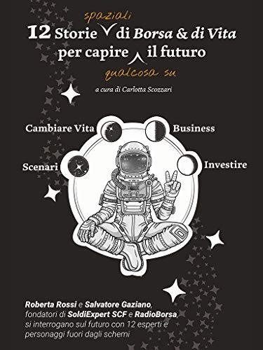 12 storie spaziali di Borsa & di Vita per capire qualcosa sul futuro: Roberta Rossi e Salvatore Gaziano di SoldiExpert SCF e RadioBorsa si interrogano sul futuro con 12 personaggi fuori dagli schemi