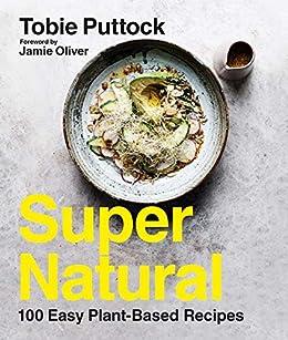 SuperNatural: 100 Easy Plant-Based Recipes by [Tobie Puttock, Jamie Oliver]