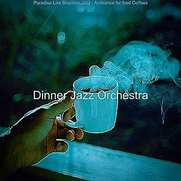 Paradise Like Brazilian Jazz - Ambiance for Iced Coffees