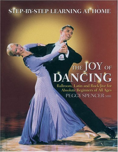 Joy of Dancing: Ballroom, Latin and Rock/Jive for Absolute Beginners of All Ages