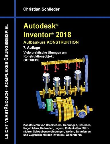 Autodesk Inventor 2018 - Aufbaukurs Konstruktion: Viele praktische Übungen am Konstruktionsobjekt Getriebe