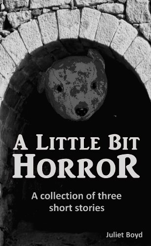 A Little Bit Horror: A collection of three short stories