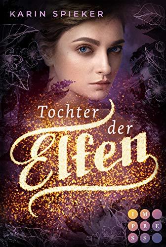 Tochter der Elfen: Romantischer Fantasyroman über eine Elfe, die ihre Kräfte erst noch entdecken muss