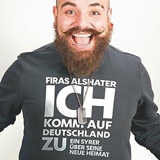Ich komm auf Deutschland zu     Ein Syrer über seine neue Heimat               Autor:                                                                                                                                 Firas Alshater                               Sprecher:                                                                                                                                 Kai Schumann                      Spieldauer: 5 Std. und 23 Min.     81 Bewertungen     Gesamt 4,8
