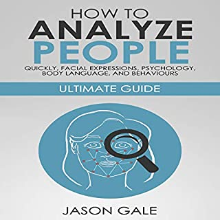 How to Analyze People Quickly, Facial Expressions, Psychology, Body Language, and Behaviors: Ultimate Guide [2 Manuscripts in 1] cover art