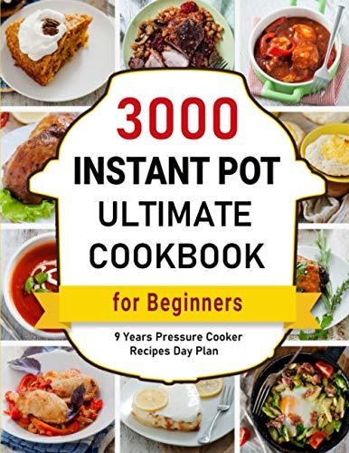 Instant Pot Cookbook: 3000 Day Plan Ultimate Pressure Cooker for Beginners (Instant Pot Cookbooks)