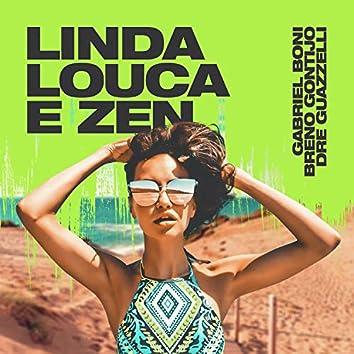 Linda, Louca e Zen