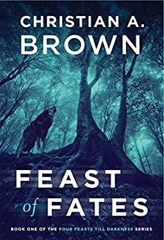 Feast of Fates (Four Feasts till Darkness Book 1) by [Christian A. Brown]