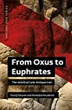 From Oxus to Euphrates: The World of Late Antique Iran (Ancient Iran)