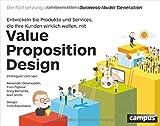 Value Proposition Design: Entwickeln Sie Produkte und Services, die Ihre Kunden wirklich...