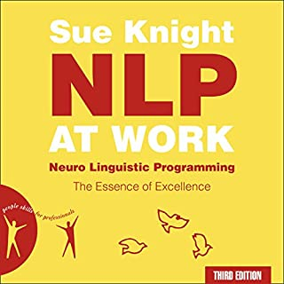 NLP at Work     The Essence of Excellence              By:                                                                                                                                 Sue Knight                               Narrated by:                                                                                                                                 Deryn Edwards                      Length: 14 hrs and 5 mins     19 ratings     Overall 4.4