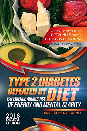 Type 2 Diabetes Defeated by Low Carb High Fat KETO DIET: Aging has little to do with your AGE but the glycation of proteins such as A1C - Oskar Levsky, ... Chef, Former T2 Diabetic (English Edition)