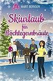 Skiurlaub für Möchtegernbräute: Liebesroman (Hochstapler 2)