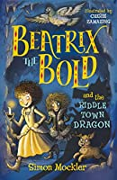 Beatrix the Bold and the Riddletown Dragon (Beatrix the Bold 2)