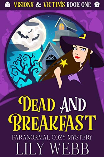 Dead and Breakfast: Paranormal Cozy Mystery (Visions & Victims Book 1) by [Lily Webb]