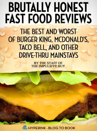 Brutally Honest Fast Food Reviews: The Best and Worst of Burger King, McDonald's, Taco Bell, and Other Drive-Thru Mainstays (English Edition)