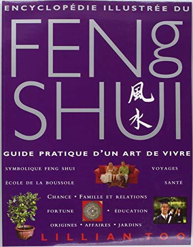 Encyclopédie illustrée du Feng Shui : Guide pratique d'un art de vivre