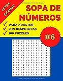 Sopas de Números: Parte 6 | Sopa de Cifras recomendable para Personas Mayores | Soluciones Incluídas | Letra Grande | 100 Juegos Sopa de Números con Respuestas | Formato Grande