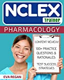 NCLEX: Pharmacology for Nurses: The NCLEX Trainer: 100+ Specific...