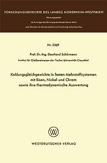 Kohlungsgleichgewichte in festen Mehrstoffsystemen mit Eisen, Nickel und Chrom sowie ihre thermodynamische Auswertung (Forschungsberichte des Landes Nordrhein-Westfalen)