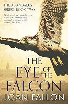 THE EYE OF THE FALCON: The al-Andalus series Bk 2 - a boy becomes ruler of Moorish Spain (English Edition) de [JOAN FALLON]