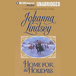 Home for the Holidays                   By:                                                                                                                                 Johanna Lindsey                               Narrated by:                                                                                                                                 Laural Merlington                      Length: 4 hrs and 53 mins     2 ratings     Overall 5.0