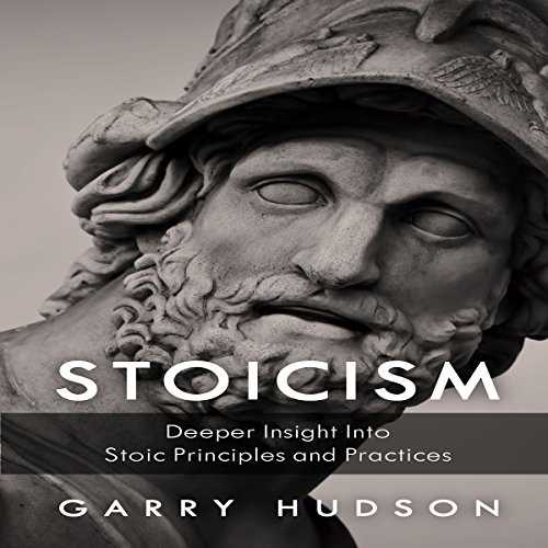 Stoicism: A Deeper Insight Into Stoic Principles and Practices                   By:                                                                                                                                 Garry Hudson                               Narrated by:                                                                                                                                 Damien Brunetto                      Length: 2 hrs and 3 mins     7 ratings     Overall 4.6