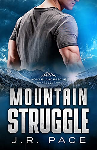 Mountain Struggle: a Search and Rescue Romance (Mont Blanc Rescue Book 1) by [J.R. Pace]