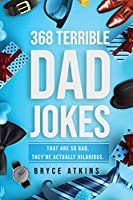 368 Terrible Dad Jokes: That Are So Bad, They're Actually Hilarious.