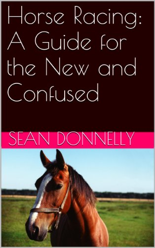 Horse Racing: A Guide for the New and Confused (English Edition)
