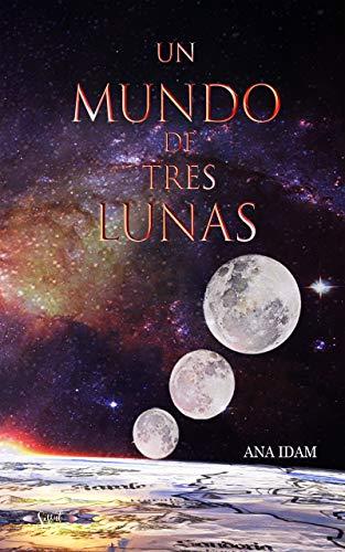 Un mundo de tres lunas: Bilogía completa de Ana Idam