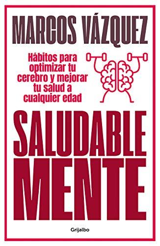 Saludable Mente: Hábitos para optimizar tu cerebro y mejorar tu salud a cualquier edad (Divulgación)