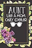 Aunt Like A Mom Only Cooler: Aunt Gift Ideas - lined journal diary For Women & Girls- Surprise Presents