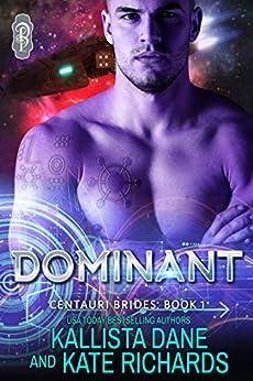 Dominant: A Dark Sci-Fi Romance (Centauri Brides Book 1) by [Kallista Dane, Kate Richards]