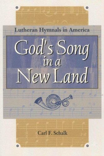 God's Song in a New Land: Lutheran Hymnals in America (Concordia Scholarship Today) (English Edition)