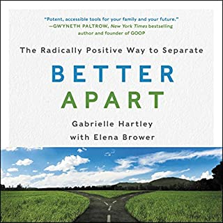 Better Apart     The Radically Positive Way to Separate              By:                                                                                                                                 Gabrielle Hartley,                                                                                        Elena Brower                               Narrated by:                                                                                                                                 Karen White                      Length: 7 hrs and 54 mins     2 ratings     Overall 4.5