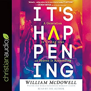 It's Happening     A Generation is Crying Out, and Heaven is Responding              By:                                                                                                                                 William McDowell                               Narrated by:                                                                                                                                 William McDowell                      Length: 7 hrs and 45 mins     3 ratings     Overall 5.0