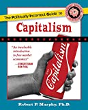 The Politically Incorrect Guide to Capitalism