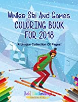 Winter Ski And Games Coloring Book For 2018 - A Unique Collection Of Pages! 164193977X Book Cover