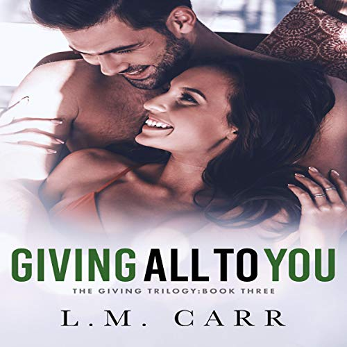 Giving All to You Audiobook By L.M. Carr cover art