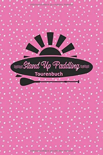 Stand Up Paddling Tourenbuch: Reisetagebuch für Stand Up Paddle. Platz für 60 SUP Board Touren. Perfekt als Geschenk oder Geschenkidee als ... Bayern, Alpen, Alpenvorland, Ostsee, Urlaub