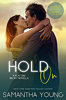 Hold On: A Play On/Big Sky Novella (Kristen Proby Crossover Collection Book 7) by [Samantha Young, Kristen Proby]