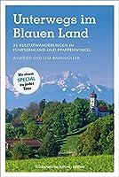 Unterwegs im Blauen Land: 25 Kulturwanderungen im Fuenfseenland und Pfaffenwinkel