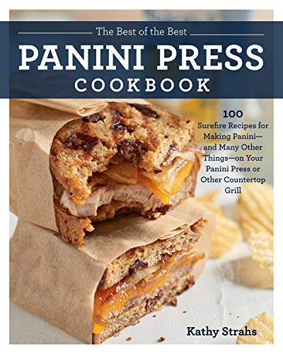 The Best of the Best Panini Press Cookbook:100 Surefire Recipes for Making Panini--and Many Other Things--on Your Panini Press or Other Countertop Grill (English Edition)