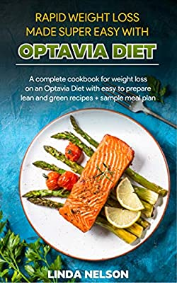 RAPID WEIGHT LOSS MADE SUPER EASY WITH OPTAVIA DIET: A complete cookbook for quick weight loss on an Optavia Diet with easy to prepare lean and green recipes + sample meal plan