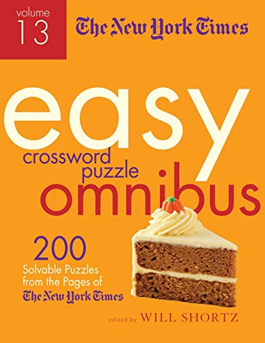 The New York Times Easy Crossword Puzzle Omnibus Volume 13: 200 Solvable Puzzles from the Pages of The New York Times