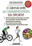Le grand livre de l'alimentation du sportif - Prévenir et soigner les pathologies de l'effort par l'alimentation, les 20 aliments stars du runner, 2 semaines de menus et de recettes de l'effort