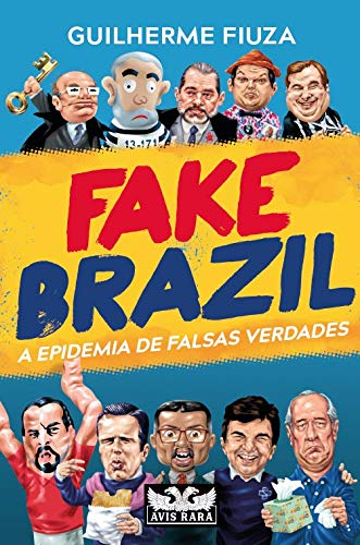 Fake Brazil: A Epidemia de Falsas Verdades