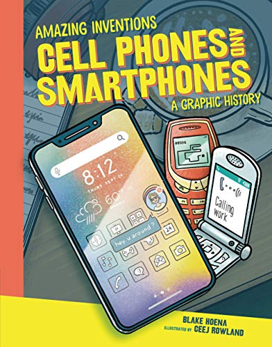 Cell Phones and Smartphones: A Graphic History (Amazing Inventions) (English Edition)